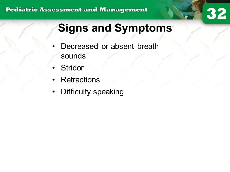 Signs and Symptoms Decreased or absent breath sounds Stridor