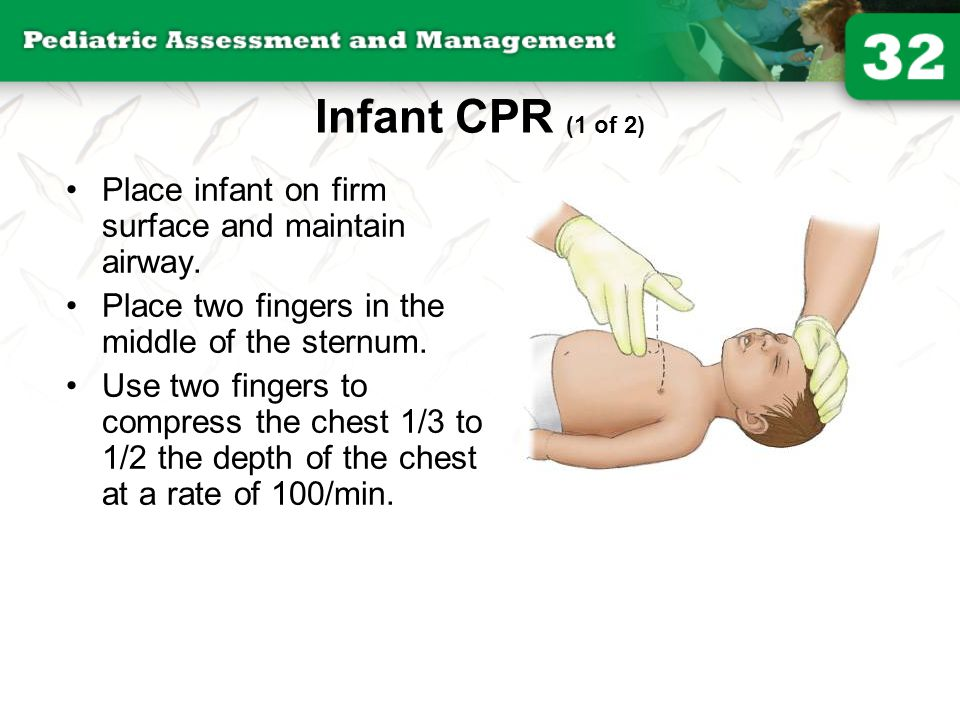 Infant CPR (1 of 2) Place infant on firm surface and maintain airway.