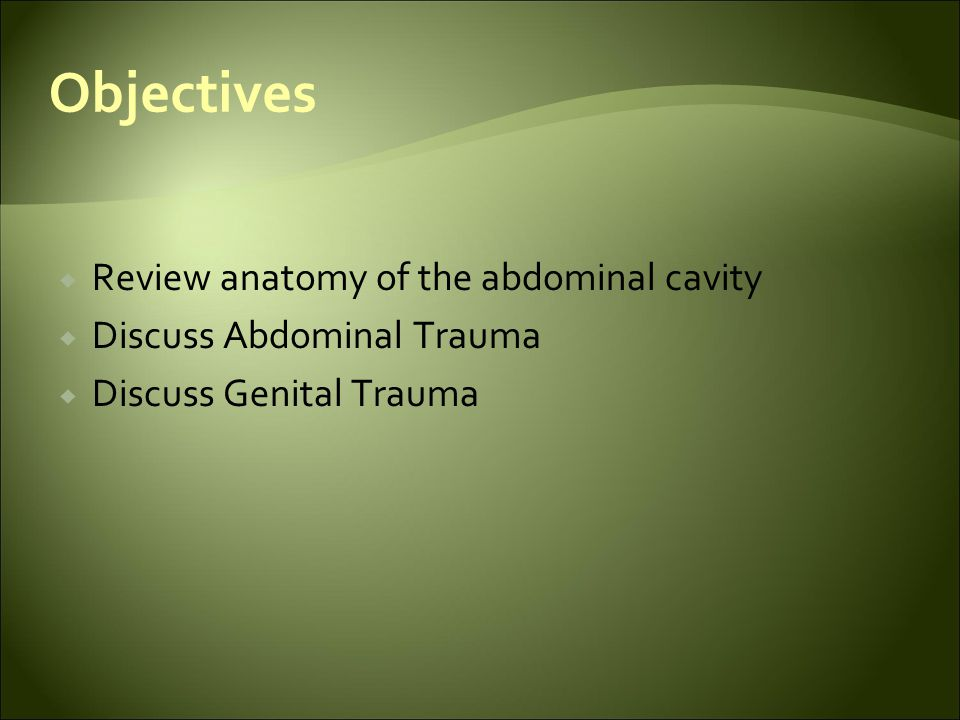 Objectives Review anatomy of the abdominal cavity