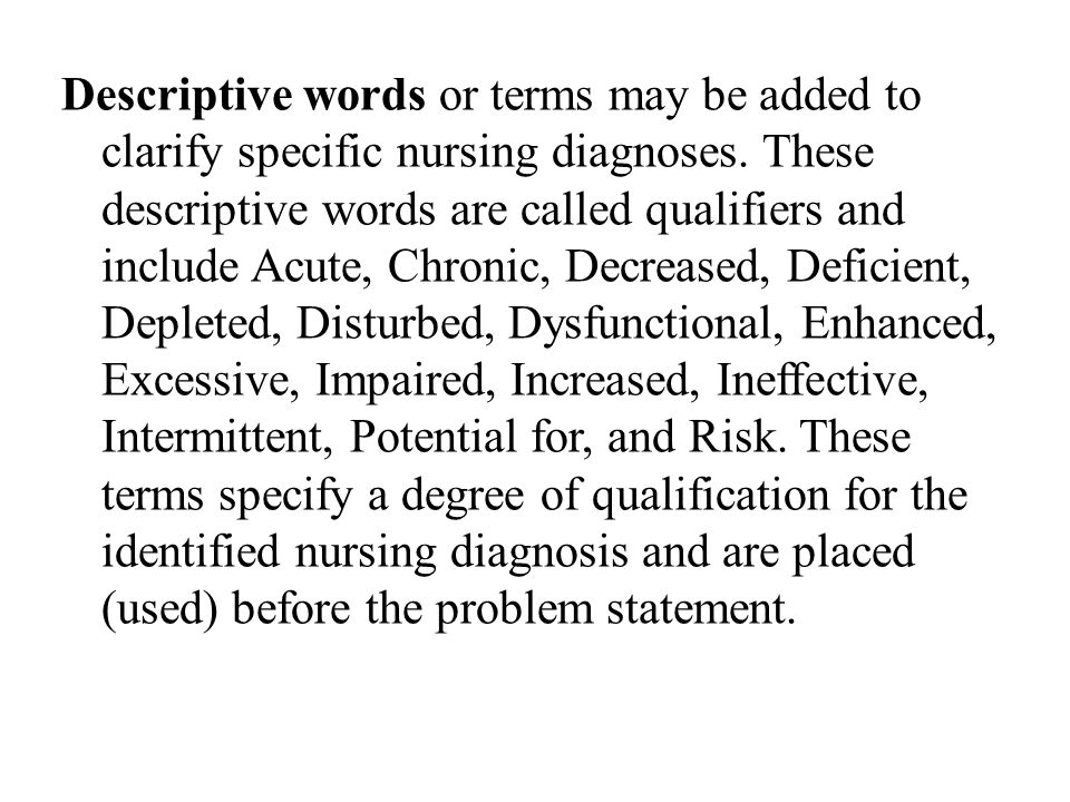 Descriptive words or terms may be added to clarify specific nursing diagnoses.