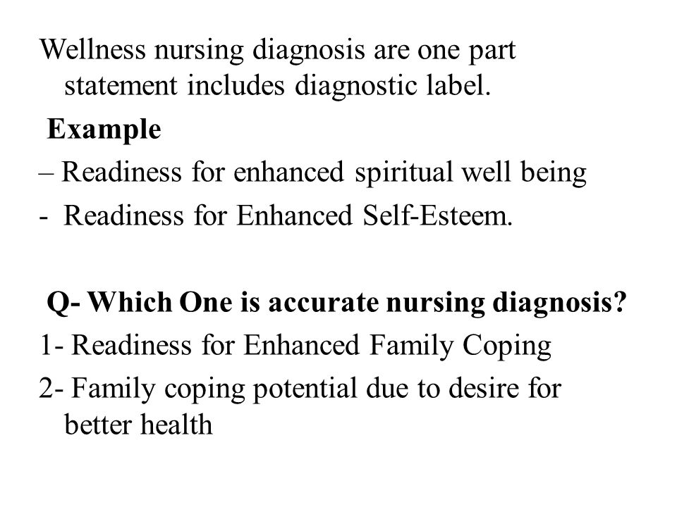 Wellness nursing diagnosis are one part statement includes diagnostic label.