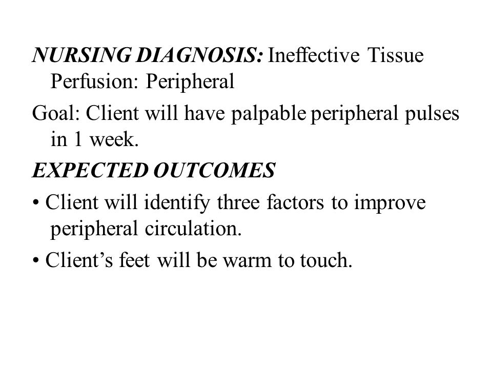 NURSING DIAGNOSIS: Ineffective Tissue Perfusion: Peripheral