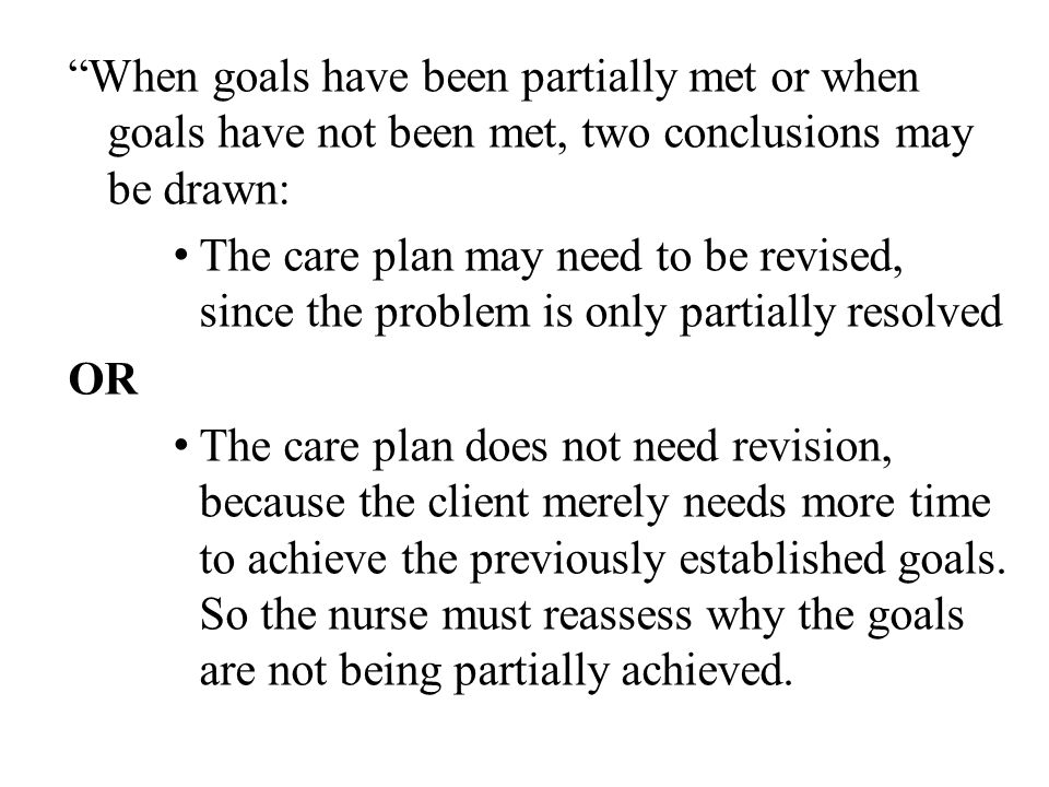 When goals have been partially met or when goals have not been met, two conclusions may be drawn: