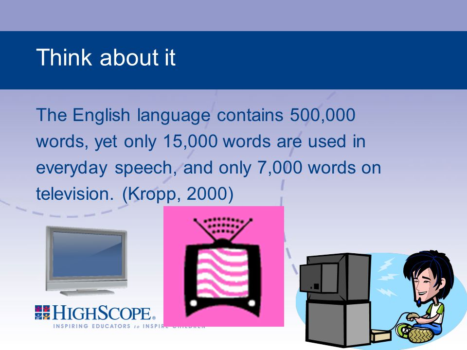 Think about it The English language contains 500,000