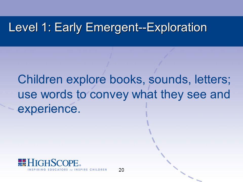 Level 1: Early Emergent--Exploration