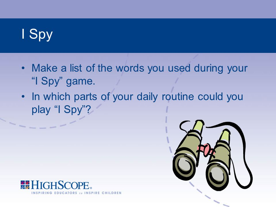 I Spy Make a list of the words you used during your I Spy game.