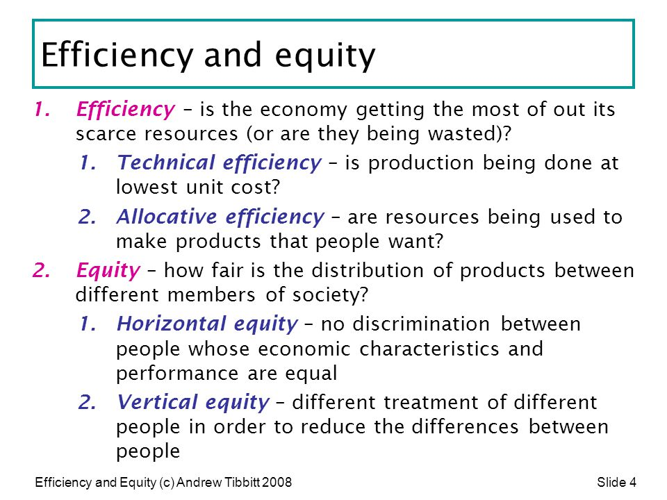 Efficiency and equity Efficiency – is the economy getting the most of out its scarce resources (or are they being wasted)
