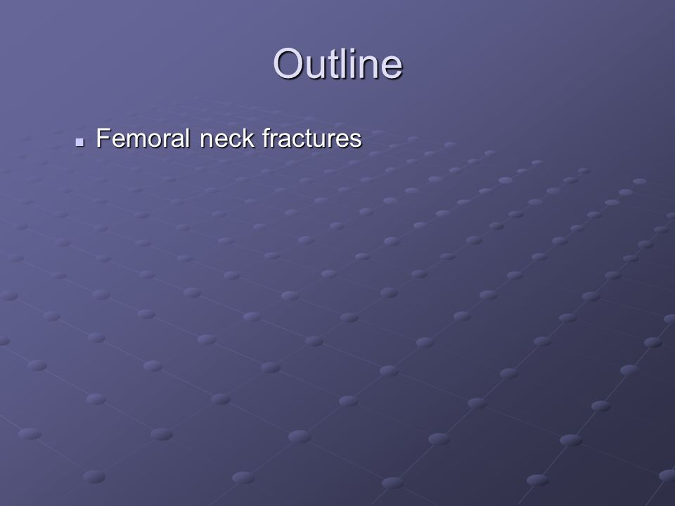Outline Femoral neck fractures