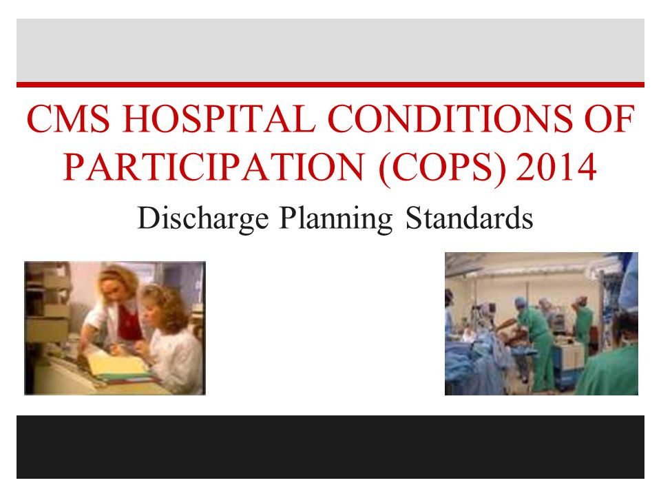 CMS HOSPITAL CONDITIONS OF PARTICIPATION (COPS) 2014 Discharge Planning Standards