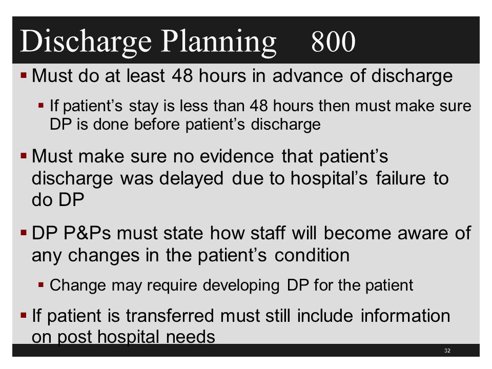 Discharge Planning 800 Must do at least 48 hours in advance of discharge.