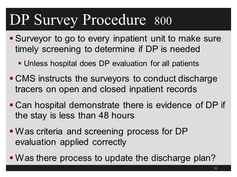 DP Survey Procedure 800 Surveyor to go to every inpatient unit to make sure timely screening to determine if DP is needed.