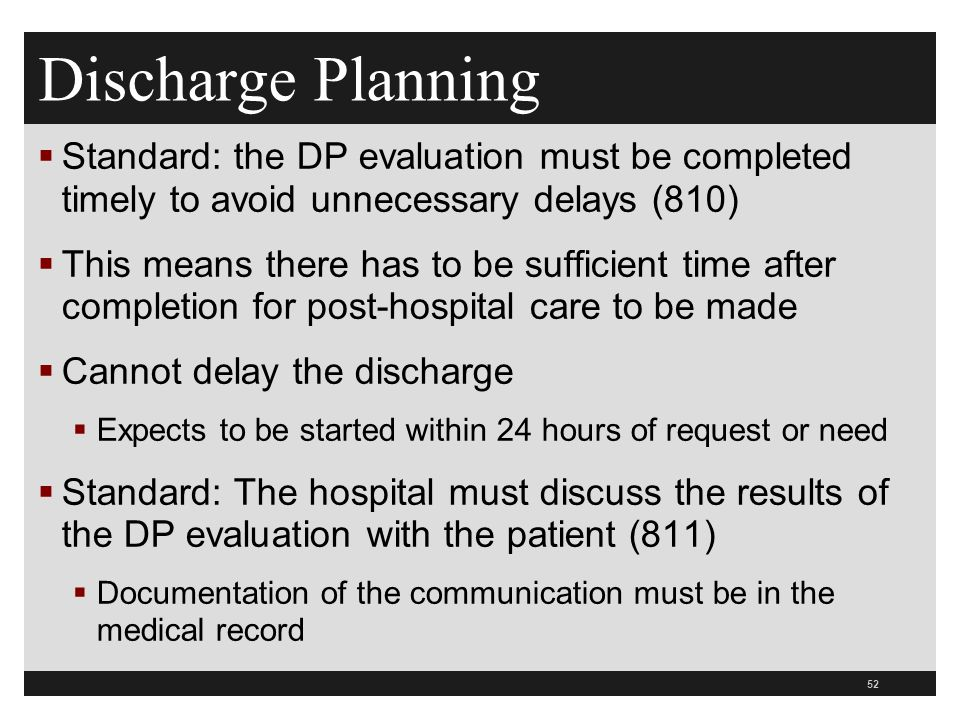 Discharge Planning Standard: the DP evaluation must be completed timely to avoid unnecessary delays (810)