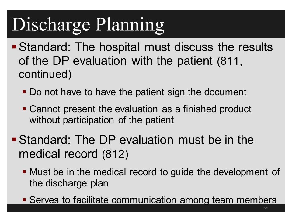 Discharge Planning Standard: The hospital must discuss the results of the DP evaluation with the patient (811, continued)