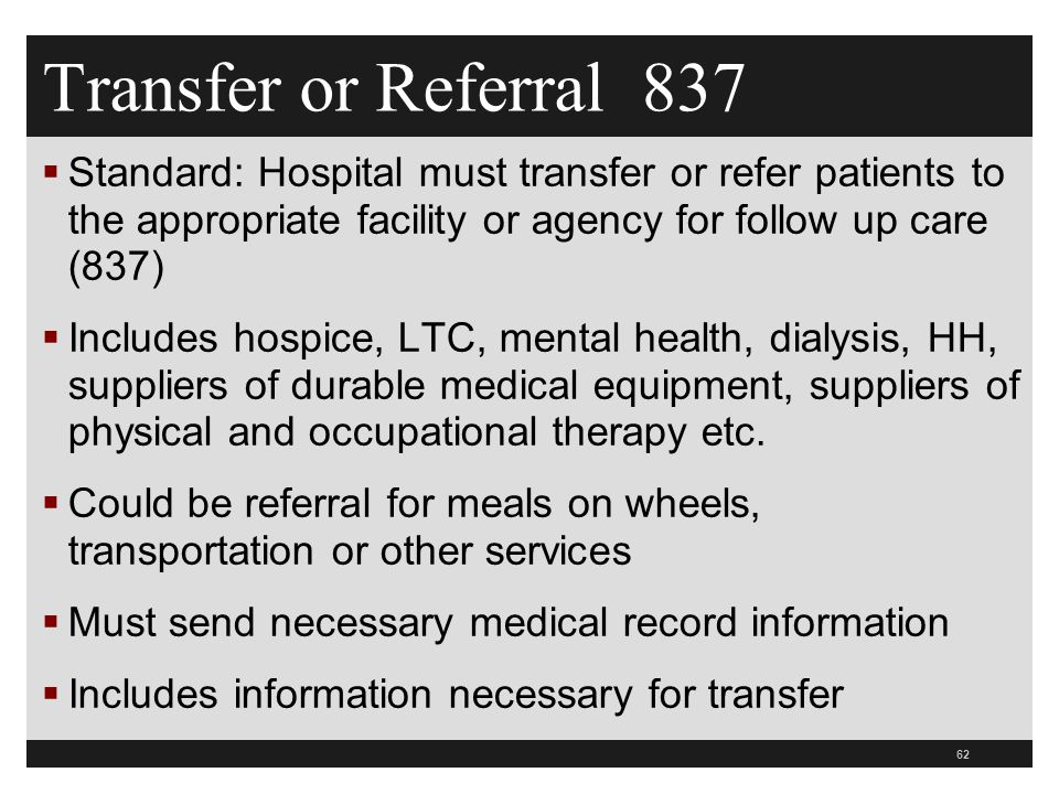 Transfer or Referral 837 Standard: Hospital must transfer or refer patients to the appropriate facility or agency for follow up care (837)