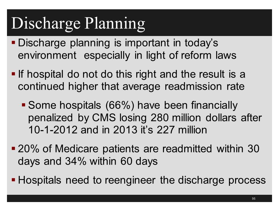 Discharge Planning Discharge planning is important in today's environment especially in light of reform laws.