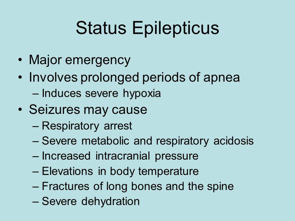 Status Epilepticus Major emergency Involves prolonged periods of apnea