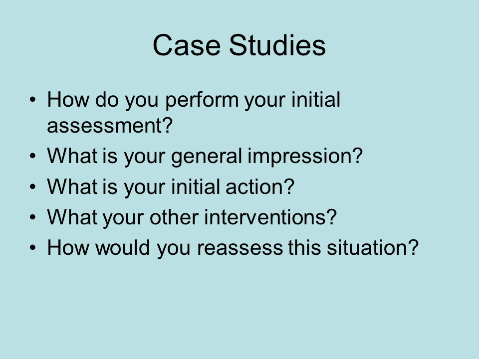 Case Studies How do you perform your initial assessment