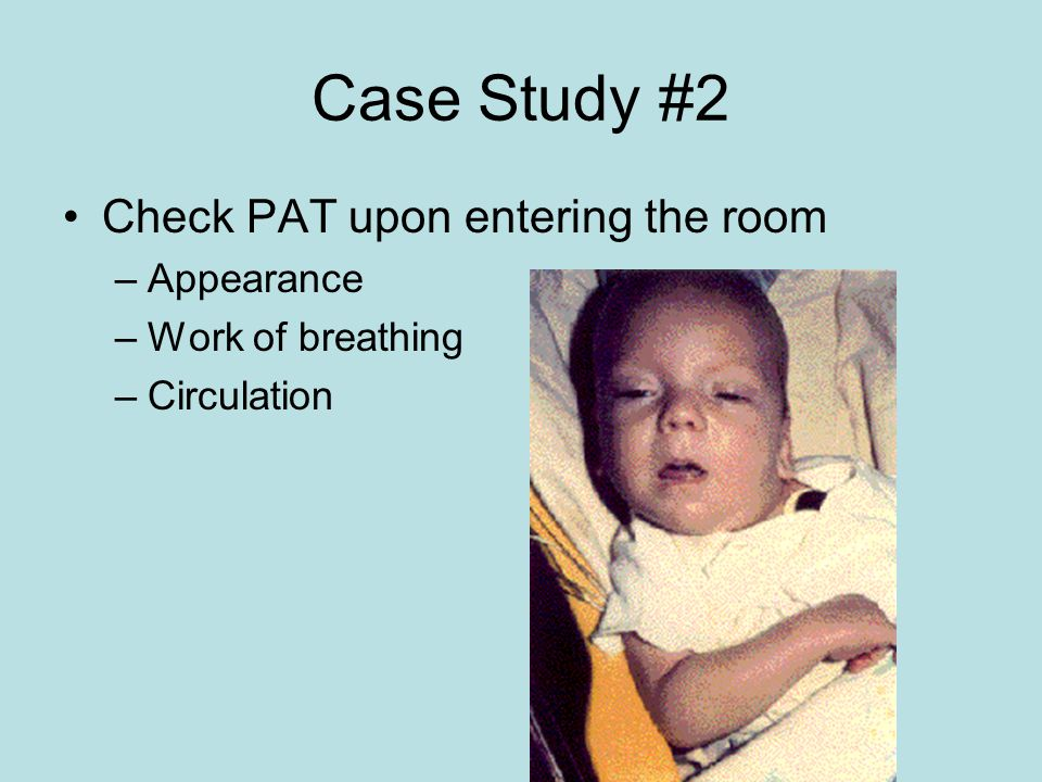 Case Study #2 Check PAT upon entering the room Appearance