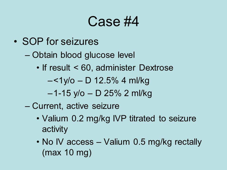 Case #4 SOP for seizures Obtain blood glucose level