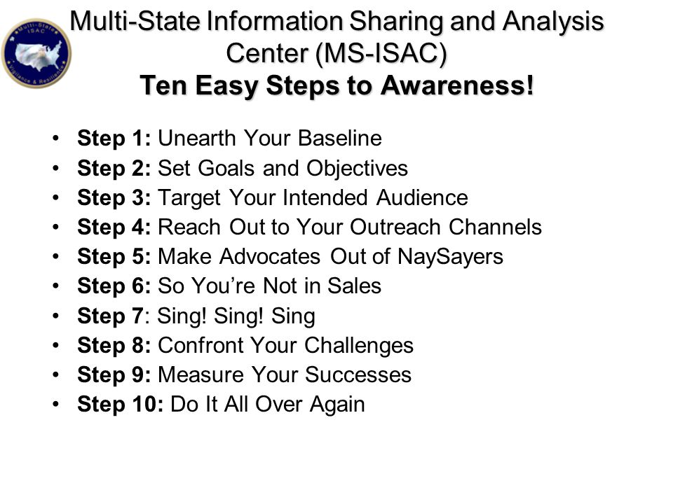 Multi-State Information Sharing and Analysis Center (MS-ISAC) Ten Easy Steps to Awareness!
