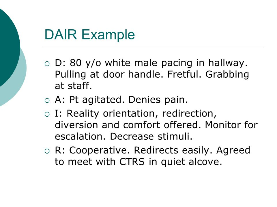 DAIR Example D: 80 y/o white male pacing in hallway. Pulling at door handle. Fretful. Grabbing at staff.