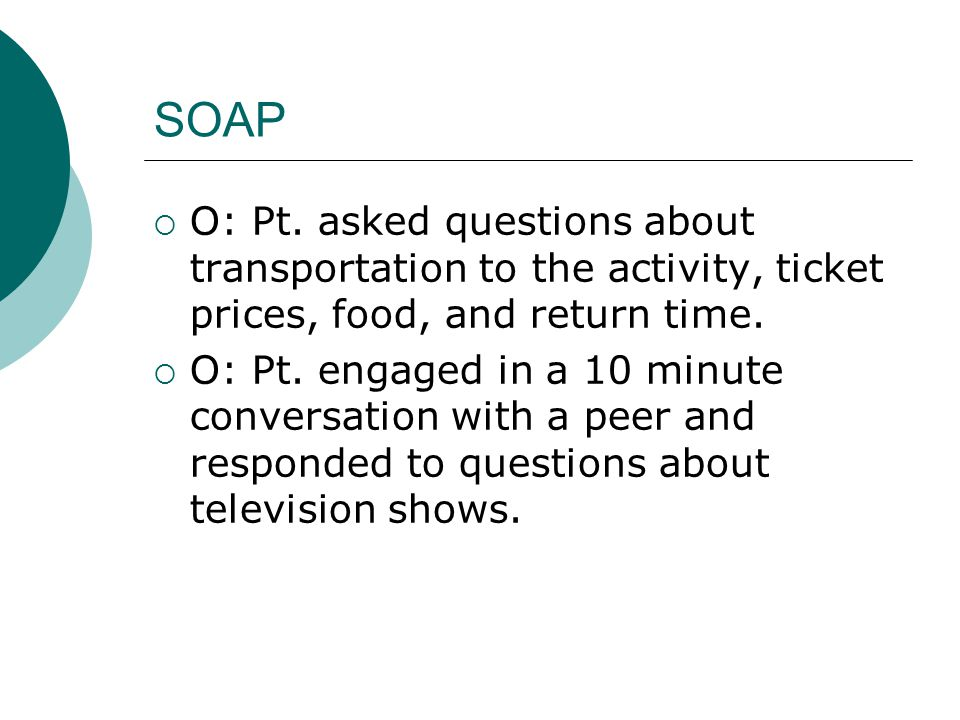 SOAP O: Pt. asked questions about transportation to the activity, ticket prices, food, and return time.