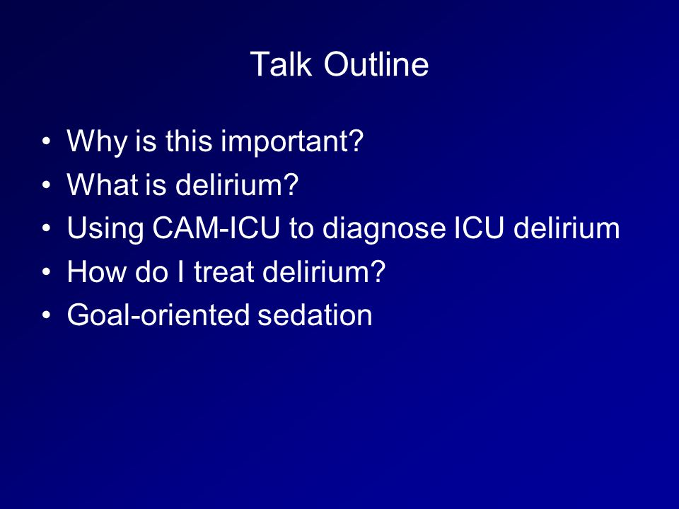 Talk Outline Why is this important What is delirium