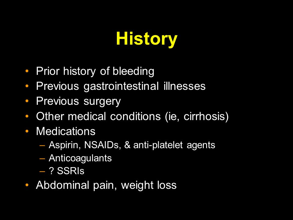 History Prior history of bleeding Previous gastrointestinal illnesses