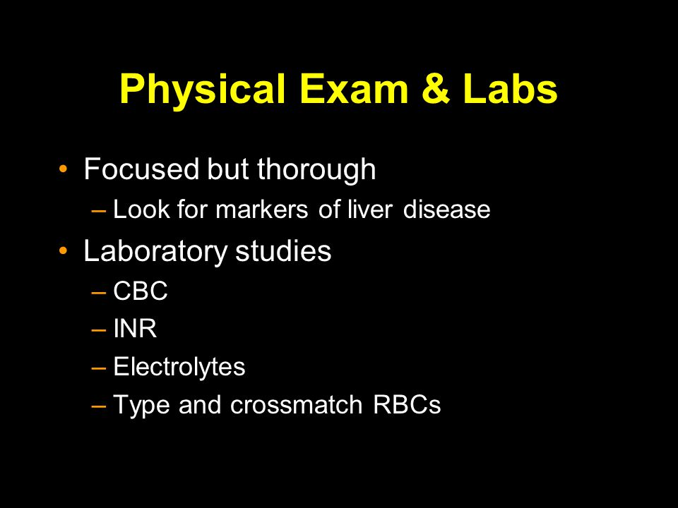 Physical Exam & Labs Focused but thorough Laboratory studies