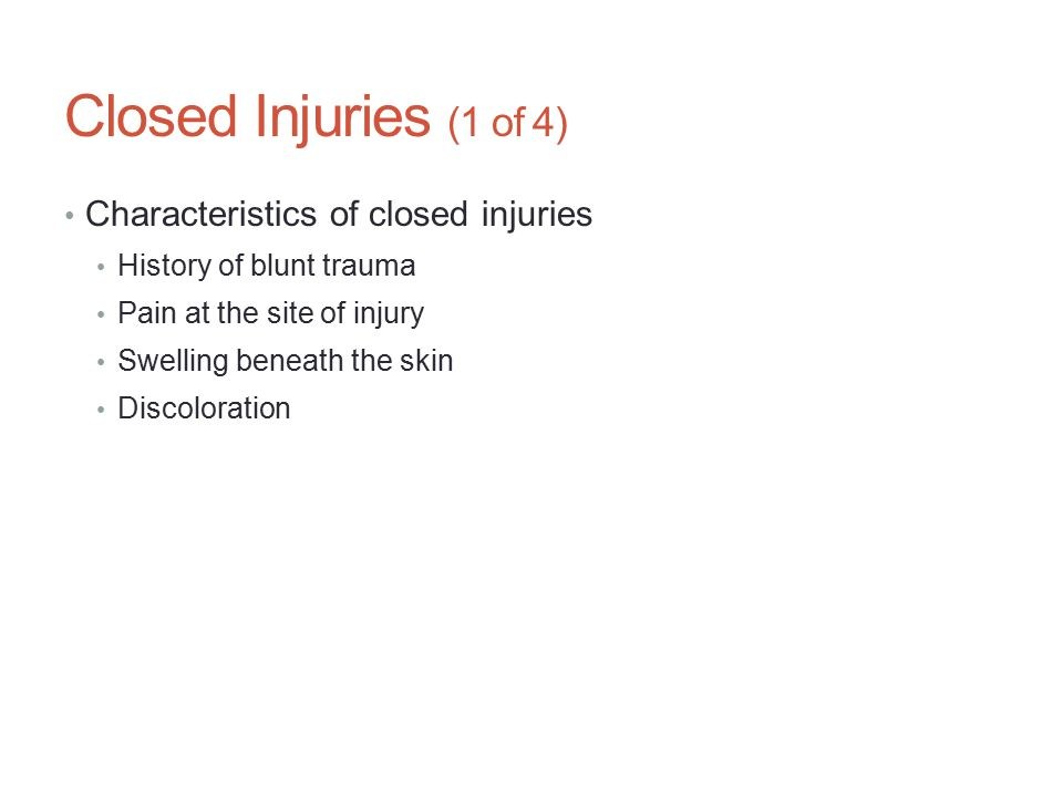 Closed Injuries (1 of 4) Characteristics of closed injuries
