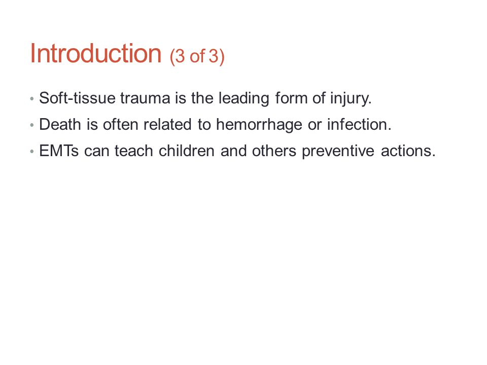 Introduction (3 of 3) Soft-tissue trauma is the leading form of injury. Death is often related to hemorrhage or infection.