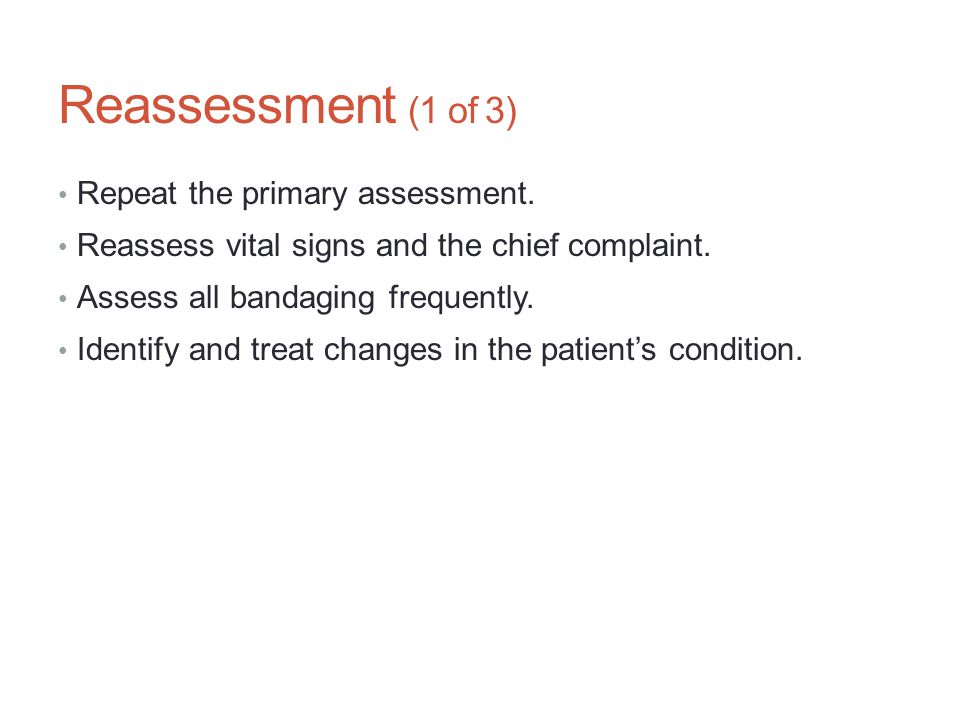 Reassessment (1 of 3) Repeat the primary assessment.