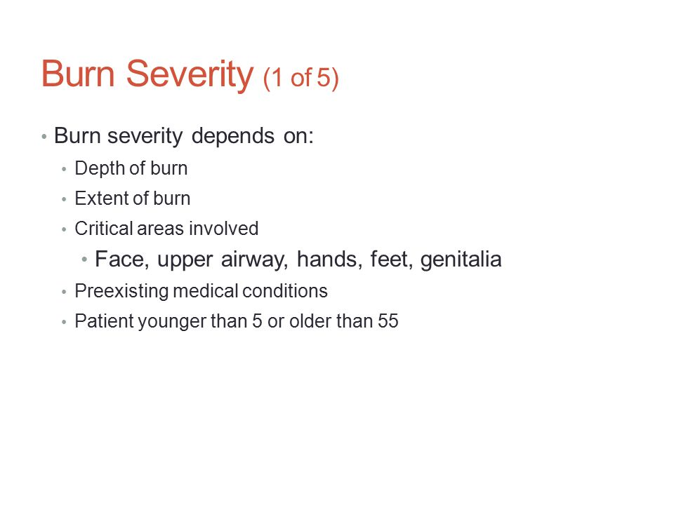 Burn Severity (1 of 5) Burn severity depends on: