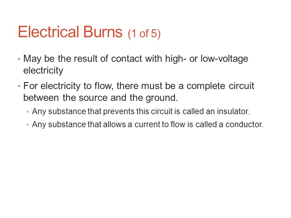 Electrical Burns (1 of 5) May be the result of contact with high- or low-voltage electricity.