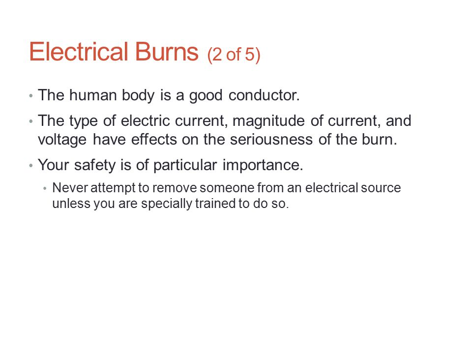 Electrical Burns (2 of 5) The human body is a good conductor.