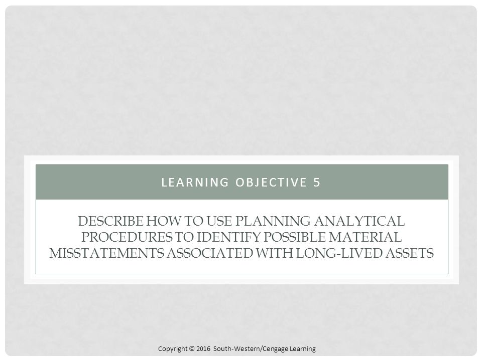 Learning objective 5 Describe how to use planning analytical procedures to identify possible material misstatements associated with long-lived assets.