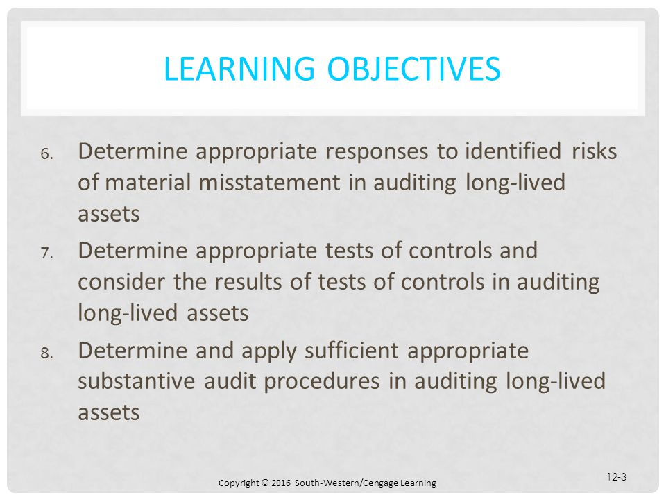 Learning Objectives Determine appropriate responses to identified risks of material misstatement in auditing long-lived assets.