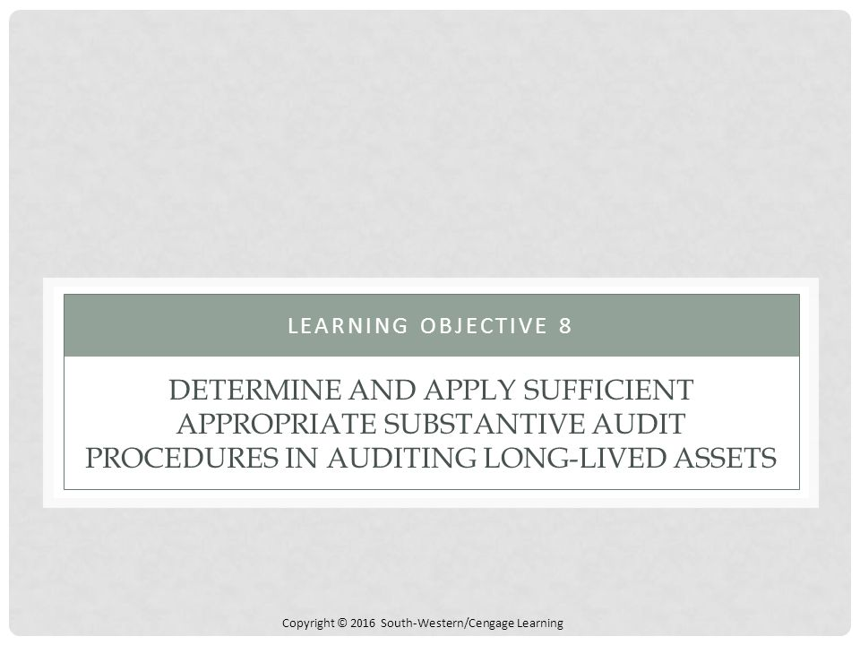 Learning objective 8 Determine and apply sufficient appropriate substantive audit procedures in auditing long-lived assets.