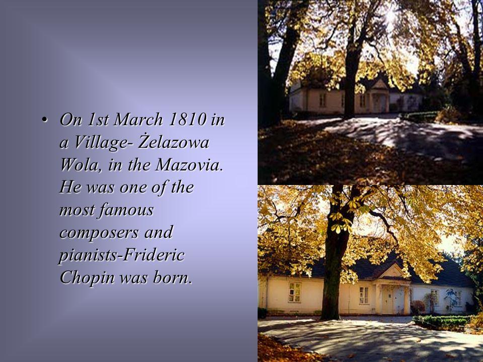 On 1st March 1810 in a Village- Żelazowa Wola, in the Mazovia
