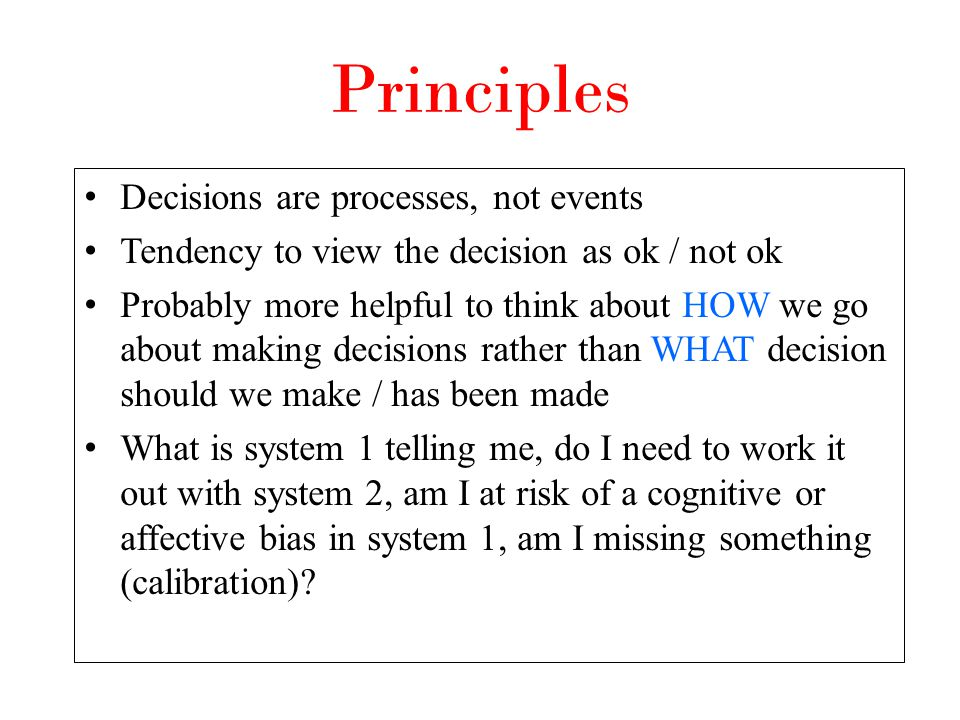 Principles Decisions are processes, not events
