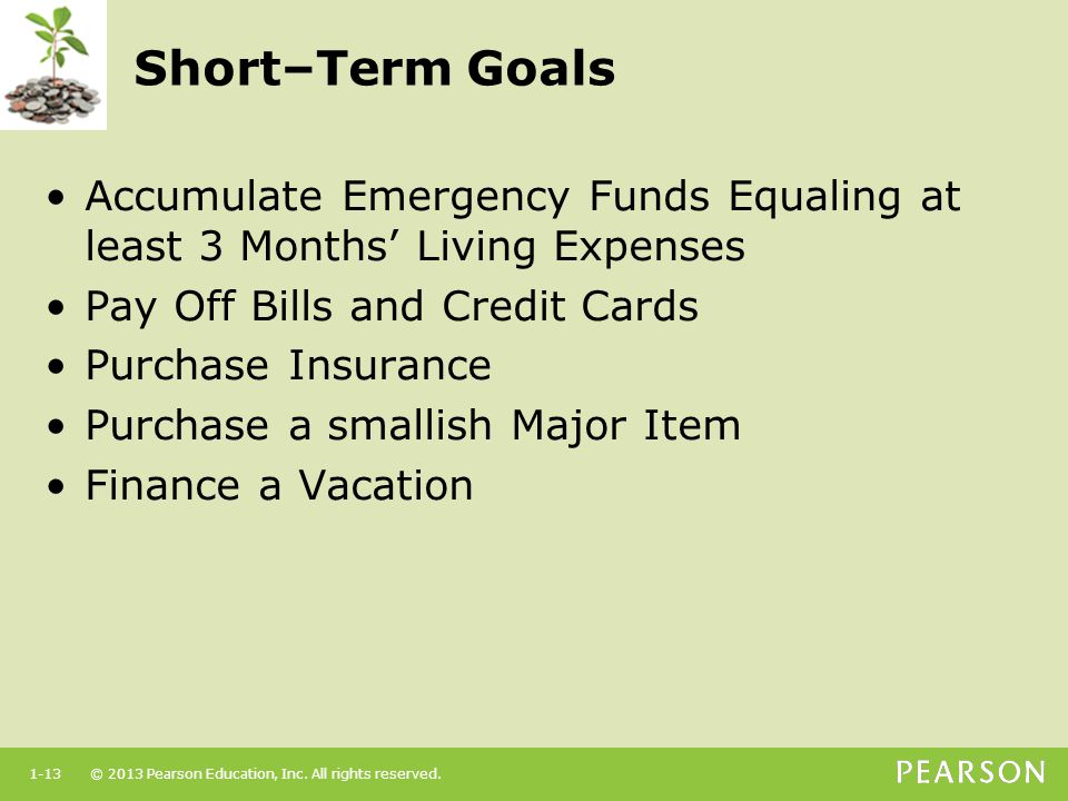 Short–Term Goals Accumulate Emergency Funds Equaling at least 3 Months' Living Expenses. Pay Off Bills and Credit Cards.