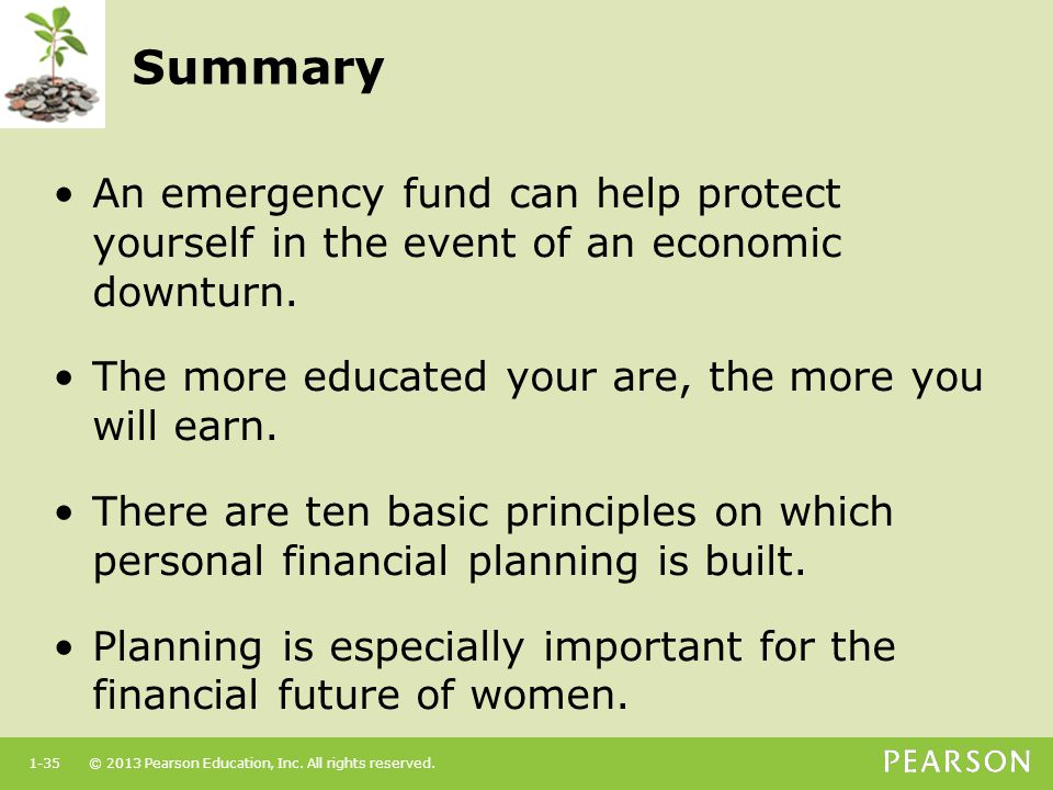 Summary An emergency fund can help protect yourself in the event of an economic downturn. The more educated your are, the more you will earn.