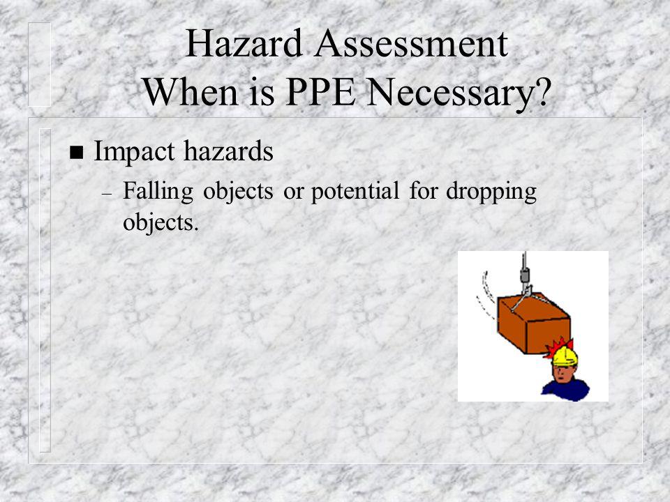 Hazard Assessment When is PPE Necessary
