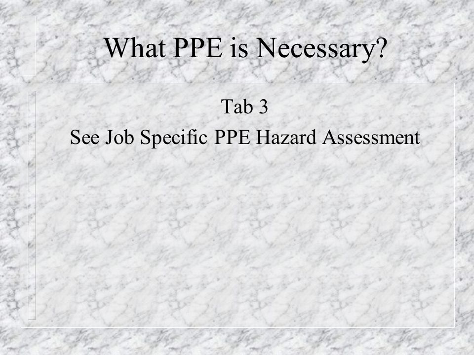See Job Specific PPE Hazard Assessment