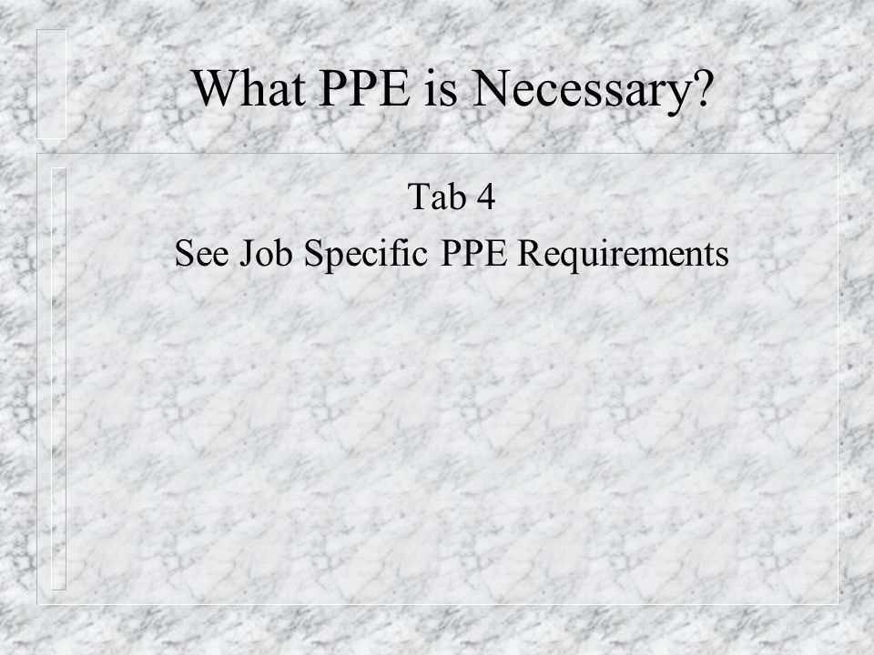 See Job Specific PPE Requirements