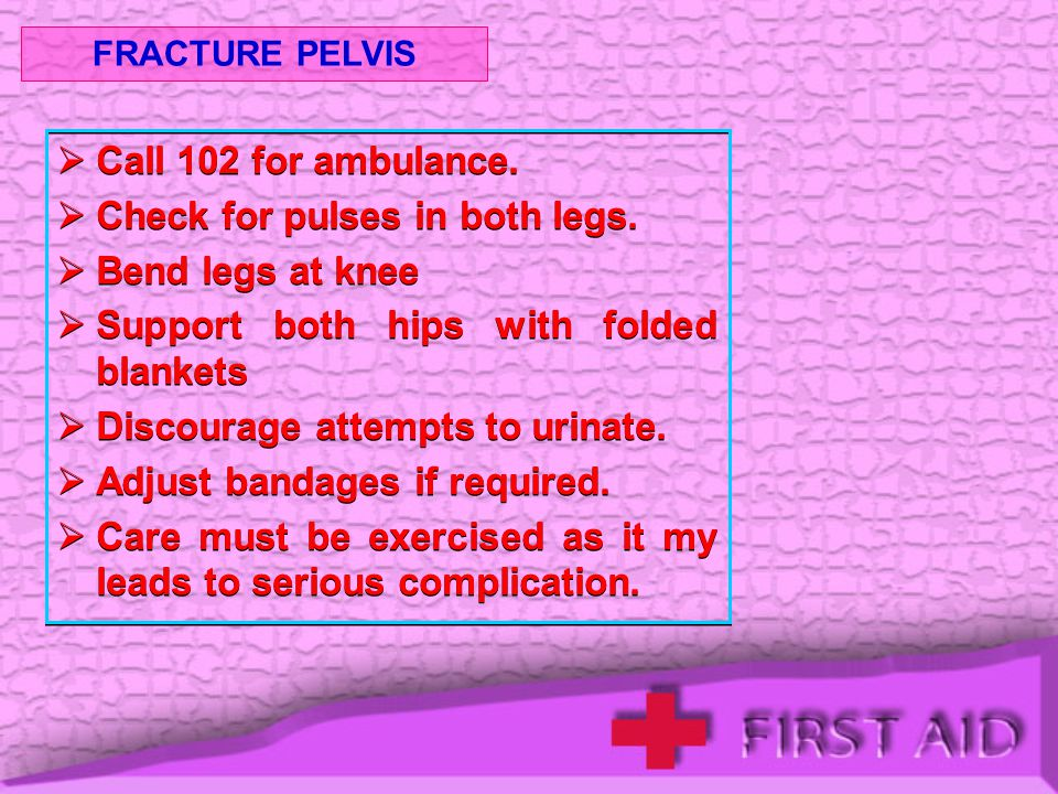 Check for pulses in both legs. Bend legs at knee