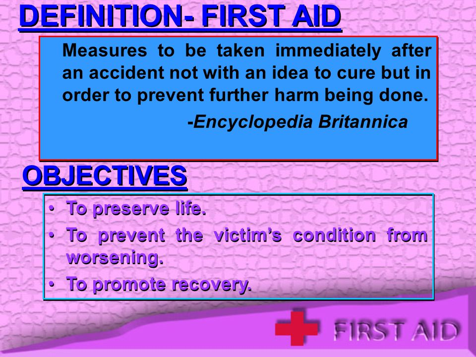 DEFINITION- FIRST AID OBJECTIVES