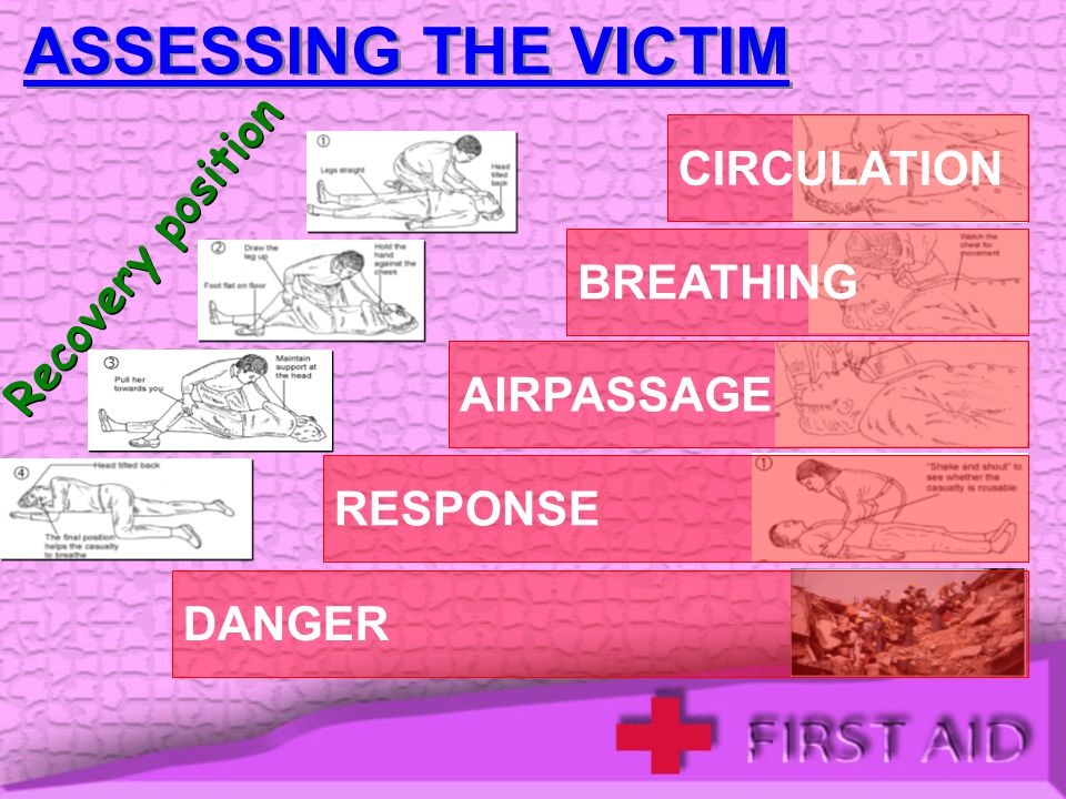 ASSESSING THE VICTIM CIRCULATION Recovery position BREATHING