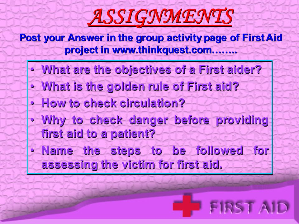 ASSIGNMENTS What are the objectives of a First aider
