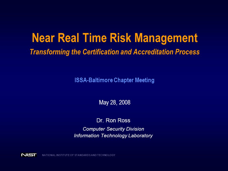 Near Real Time Risk Management Transforming the Certification and Accreditation Process ISSA-Baltimore Chapter Meeting May 28, 2008
